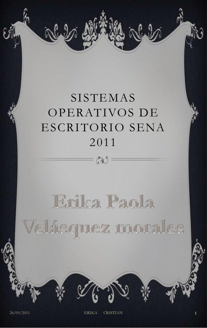 Sistemas operativos de escritorio Sena 2011<br />26/05/2011<br />ERIKA      CRISTIAN<br />1<br />Erika Paola Velásquez mor...