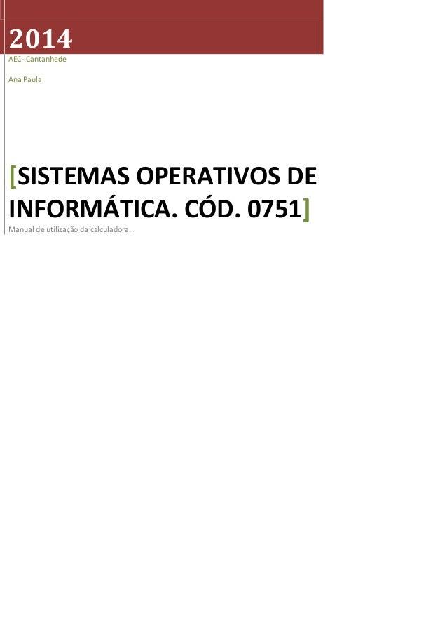 2014 AEC- Cantanhede Ana Paula [SISTEMAS OPERATIVOS DE INFORMÁTICA. CÓD. 0751] Manual de utilização da calculadora.