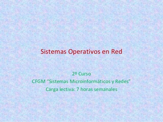 """Sistemas Operativos en Red                2º CursoCFGM """"Sistemas Microinformáticos y Redes""""    Carga lectiva: 7 horas sema..."""