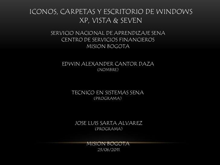 ICONOS, CARPETAS Y ESCRITORIO DE WINDOWS XP, VISTA & SEVEN<br />SERVICIO NACIONAL DE APRENDIZAJE SENA<br />CENTRO DE SERVI...
