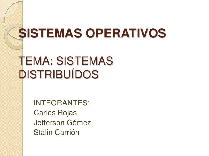 SISTEMAS OPERATIVOSTEMA: SISTEMAS DISTRIBUÍDOS<br />INTEGRANTES:<br />Carlos Rojas<br />Jefferson Gómez<br />Stalin Carrió...