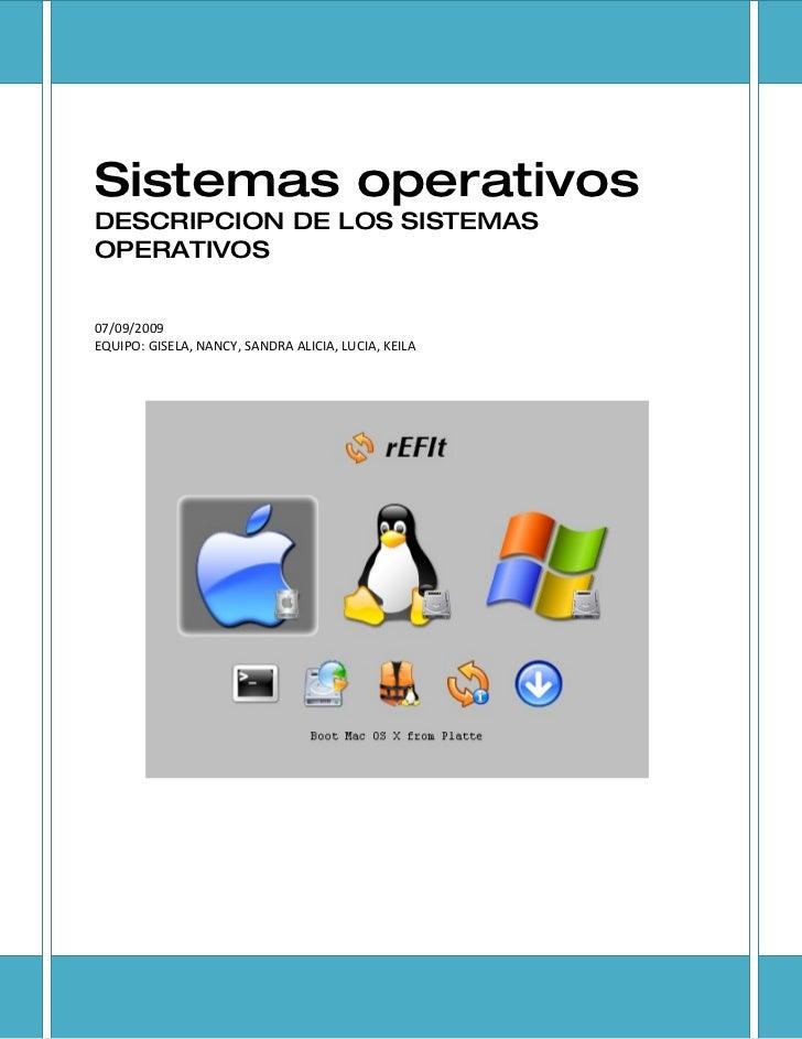 Sistemas operativos DESCRIPCION DE LOS SISTEMAS OPERATIVOS   07/09/2009 EQUIPO: GISELA, NANCY, SANDRA ALICIA, LUCIA, KEILA