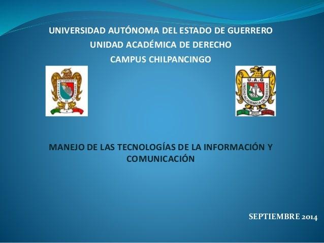 UNIVERSIDAD AUTÓNOMA DEL ESTADO DE GUERRERO  UNIDAD ACADÉMICA DE DERECHO  CAMPUS CHILPANCINGO  MANEJO DE LAS TECNOLOGÍAS D...