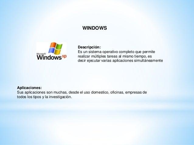 WINDOWS Descripción: Es un sistema operativo completo que permite realizar múltiples tareas al mismo tiempo, es decir ejec...