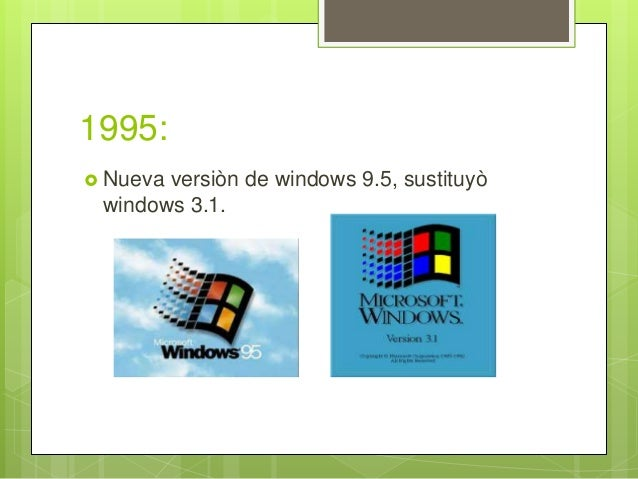 1995:  Nueva versiòn de windows 9.5, sustituyò windows 3.1.