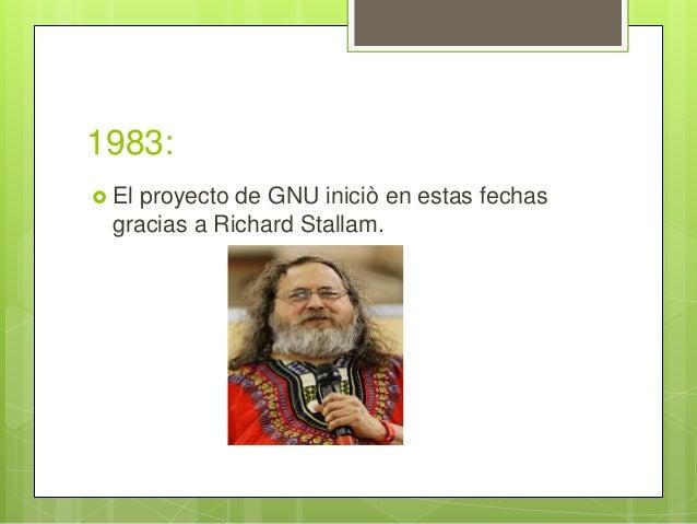1983:  El proyecto de GNU iniciò en estas fechas gracias a Richard Stallam.