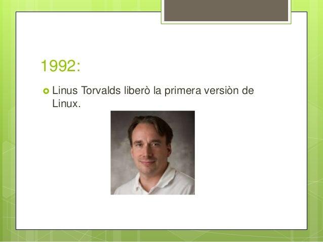 1992:  Linus Torvalds liberò la primera versiòn de Linux.
