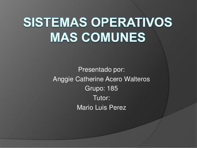 Presentado por: Anggie Catherine Acero Walteros Grupo: 185 Tutor: Mario Luis Perez