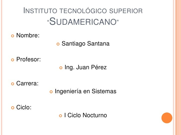 "Instituto tecnológico superior ""Sudamericano""<br />Nombre:<br />Santiago Santana<br />Profesor:<br />Ing. Juan Pérez<br />..."