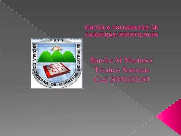 Escuela colombiana de carreras industrialessandra M MartinezTecnico SistemasCod 2009252169<br />