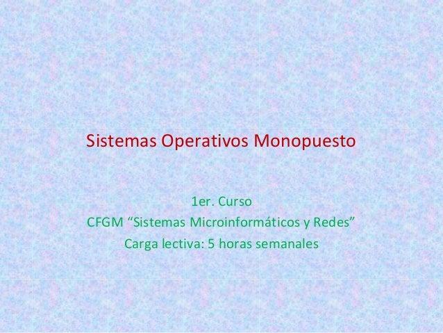 """Sistemas Operativos Monopuesto                1er. CursoCFGM """"Sistemas Microinformáticos y Redes""""    Carga lectiva: 5 hora..."""