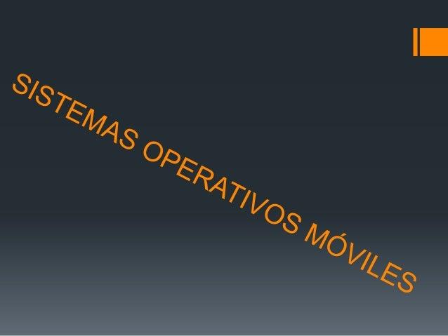  Un sistema operativo móvil o SO móvil es un sistema  operativo que controla un dispositivo móvil al igual que los  PCs u...
