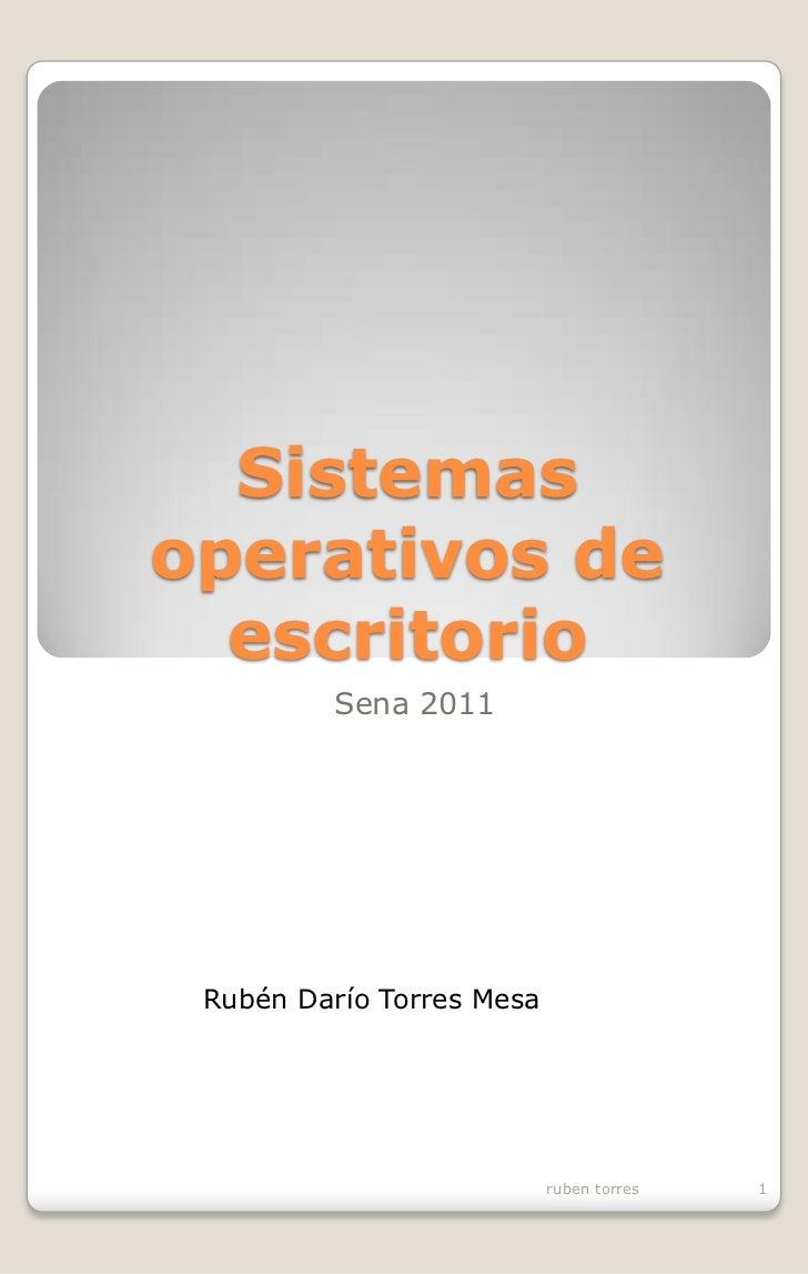 Sistemas operativos de escritorio<br />Sena 2011<br />Rubén Darío Torres Mesa<br />ruben torres<br />1<br />