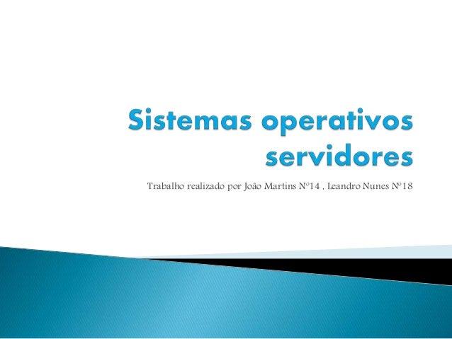 Trabalho realizado por João Martins Nº14 , Leandro Nunes Nº18