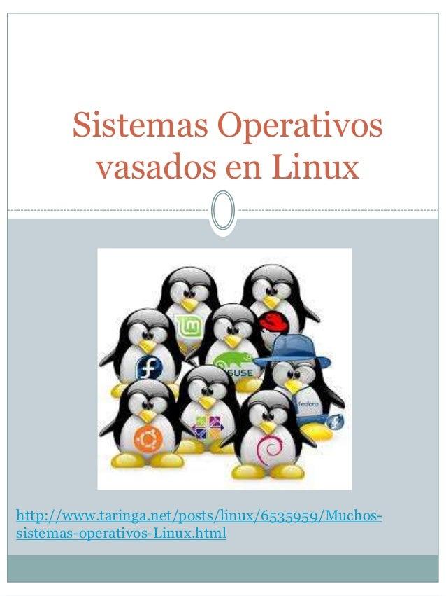 Sistemas Operativosvasados en Linuxhttp://www.taringa.net/posts/linux/6535959/Muchos-sistemas-operativos-Linux.html