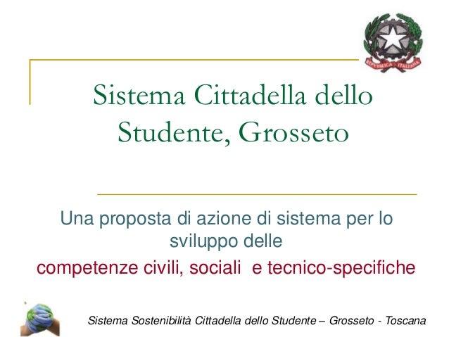 Sistema Cittadella delloStudente, GrossetoUna proposta di azione di sistema per losviluppo dellecompetenze civili, sociali...