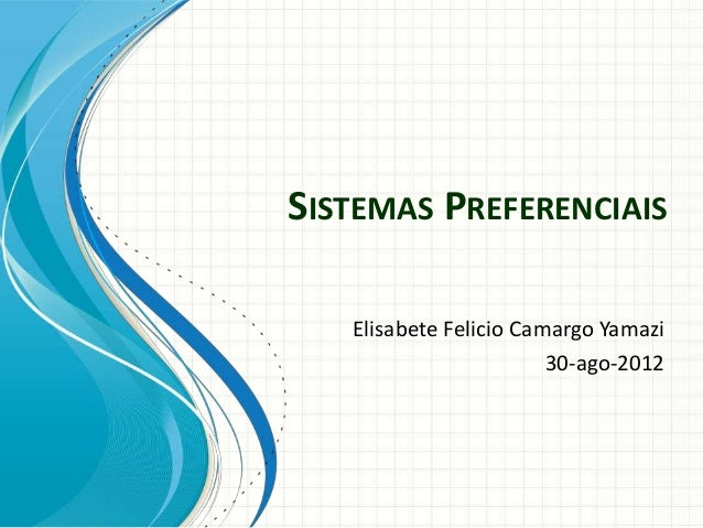 SISTEMAS PREFERENCIAIS Elisabete Felicio Camargo Yamazi 30-ago-2012