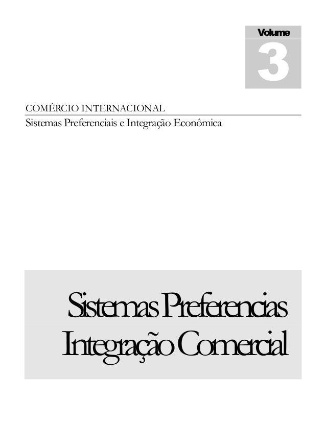 COMÉRCIO INTERNACIONAL Sistemas Preferenciais e Integração Econômica SistemasPreferencias IntegraçãoComercial Volume 3