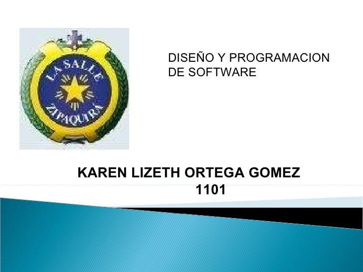 KAREN LIZETH ORTEGA GOMEZ 1101 DISEÑO Y PROGRAMACION DE SOFTWARE