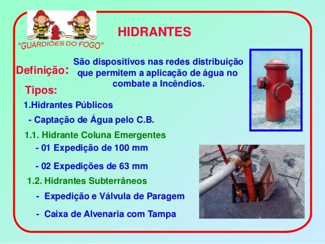 HIDRANTES           São dispositivos nas redes distribuiçãoDefinição: que permitem a aplicação de água no                 ...