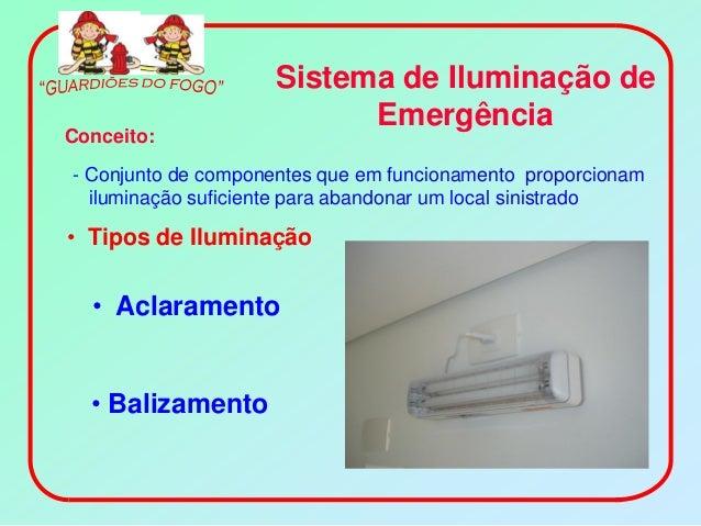 Sistema de Iluminação de                          EmergênciaConceito:- Conjunto de componentes que em funcionamento propor...