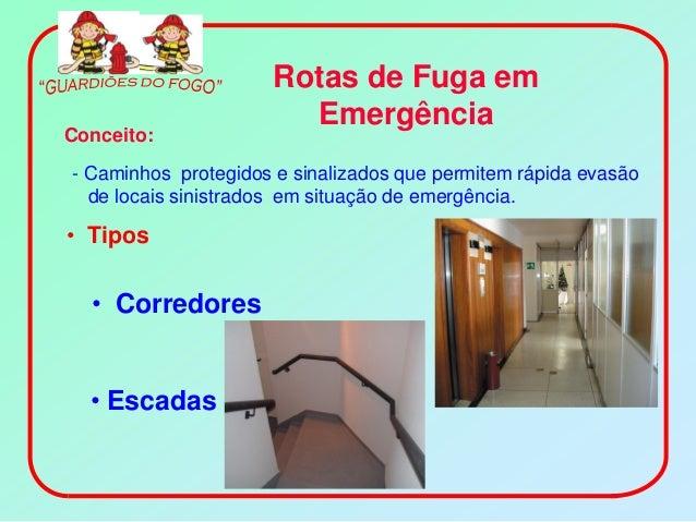 Rotas de Fuga em                       EmergênciaConceito:- Caminhos protegidos e sinalizados que permitem rápida evasão  ...