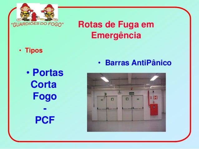Rotas de Fuga em               Emergência• Tipos                 • Barras AntiPânico  • Portas   Corta    Fogo      -    PCF
