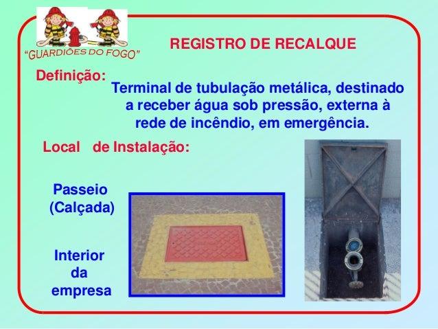 REGISTRO DE RECALQUEDefinição:             Terminal de tubulação metálica, destinado               a receber água sob pres...