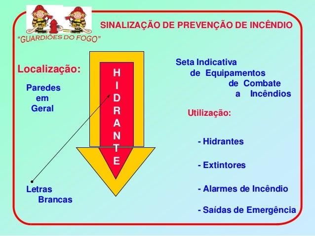 SINALIZAÇÃO DE PREVENÇÃO DE INCÊNDIO                             Seta IndicativaLocalização:     H              de Equipam...
