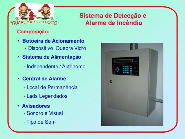 Sistema de Detecção e                             Alarme de IncêndioComposição:• Botoeira de Acionamento   - Dispositivo Q...