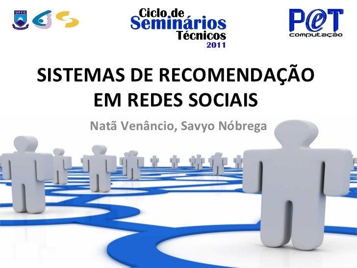 SISTEMAS DE RECOMENDAÇÃO       EM REDES SOCIAIS       Natã Venâncio, Savyo Nóbrega