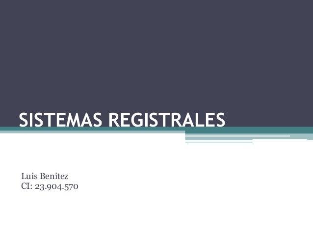 SISTEMAS REGISTRALES Luis Benitez CI: 23.904.570