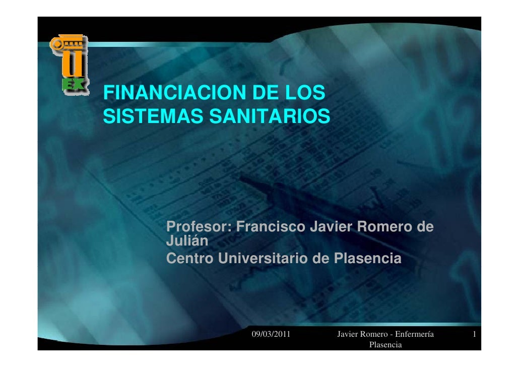 FINANCIACION DE LOSSISTEMAS SANITARIOS     Profesor: Francisco Javier Romero de     Julián     Centro Universitario de Pla...