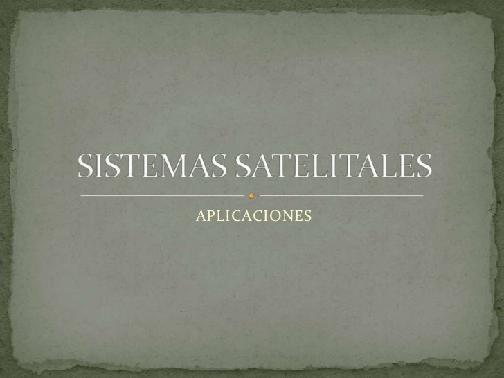 APLICACIONES<br />SISTEMAS SATELITALES<br />