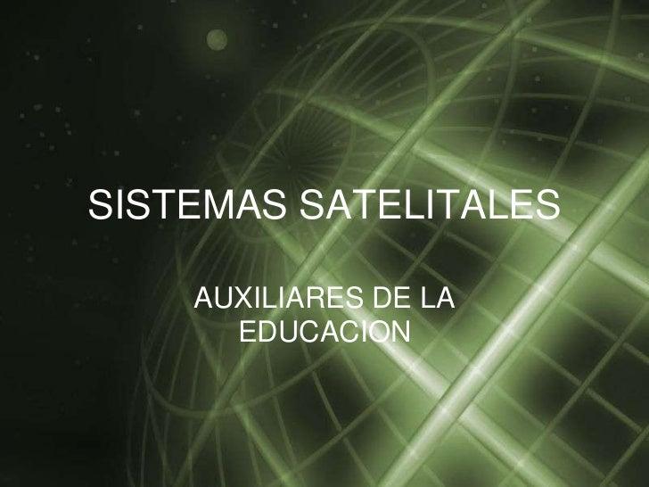 SISTEMAS SATELITALES    AUXILIARES DE LA      EDUCACION