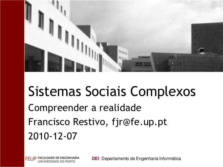 SistemasSociaisComplexos<br />Compreender a realidade<br />Francisco Restivo, fjr@fe.up.pt<br />2010-12-07<br />