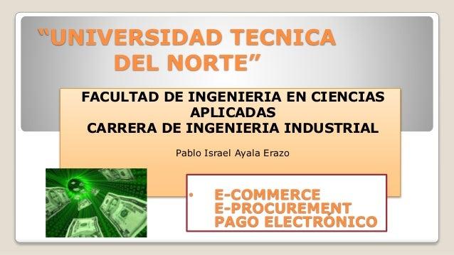 """""""UNIVERSIDAD TECNICA DEL NORTE"""" FACULTAD DE INGENIERIA EN CIENCIAS APLICADAS CARRERA DE INGENIERIA INDUSTRIAL Pablo Israel..."""