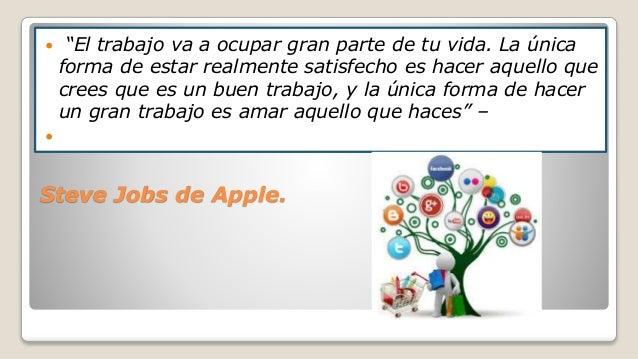 """Steve Jobs de Apple.  """"El trabajo va a ocupar gran parte de tu vida. La única forma de estar realmente satisfecho es hace..."""