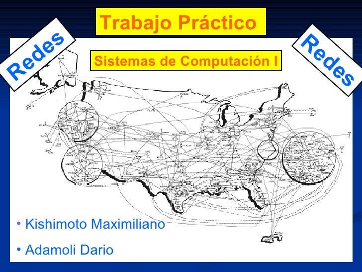 Trabajo Práctico   Sistemas de Computación I <ul><li>Kishimoto Maximiliano </li></ul><ul><li>Adamoli Dario </li></ul>Redes...
