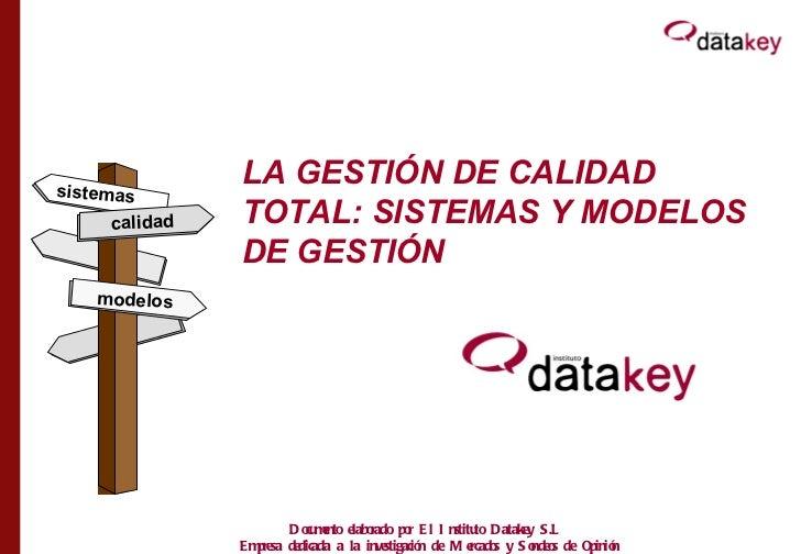 LA GESTIÓN DE CALIDAD TOTAL: SISTEMAS Y MODELOS DE GESTIÓN calidad modelos sistemas Documento elaborado por El Instituto D...