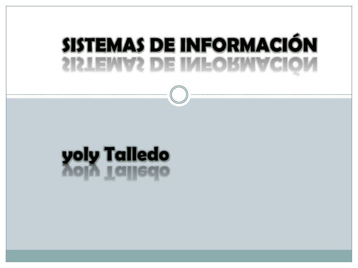 SISTEMAS DE INFORMACIÓN<br />yolyTalledo<br />