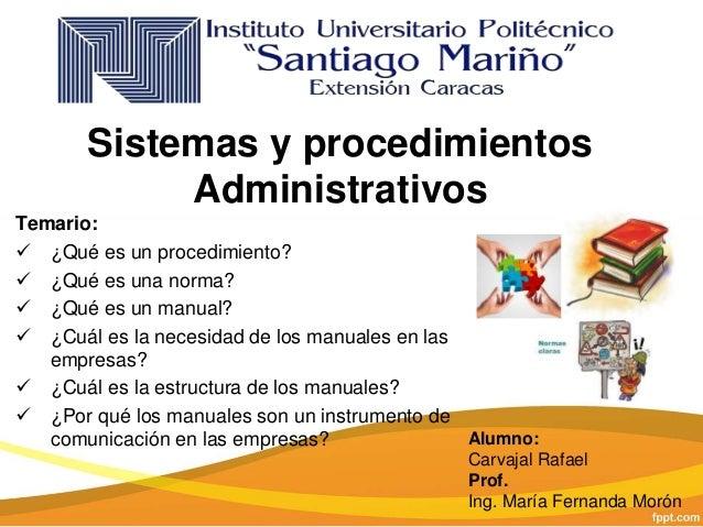 Sistemas y procedimientos Administrativos Temario:  ¿Qué es un procedimiento?  ¿Qué es una norma?  ¿Qué es un manual? ...