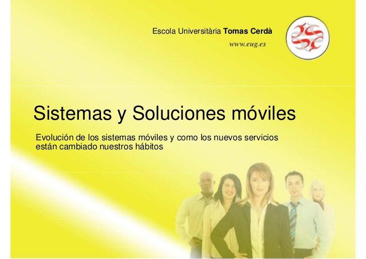 Escola Universitària Tomas Cerdà                                                 www.eug.esSistemas y Soluciones móvilesEv...