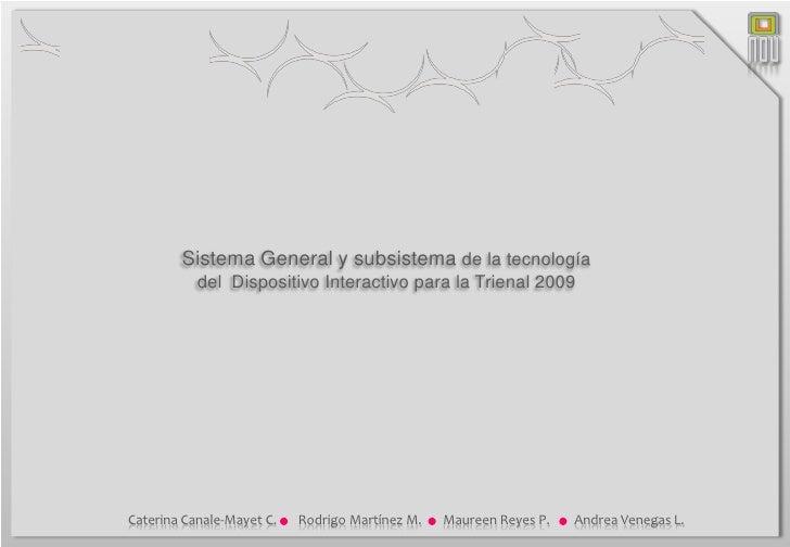Diseño NOU         Sistema General y subsistema de la tecnología            del Dispositivo Interactivo para la Trienal 20...