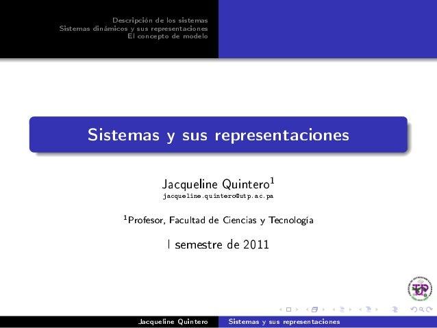 Descripción de los sistemas Sistemas dinámicos y sus representaciones El concepto de modelo Sistemas y sus representacione...