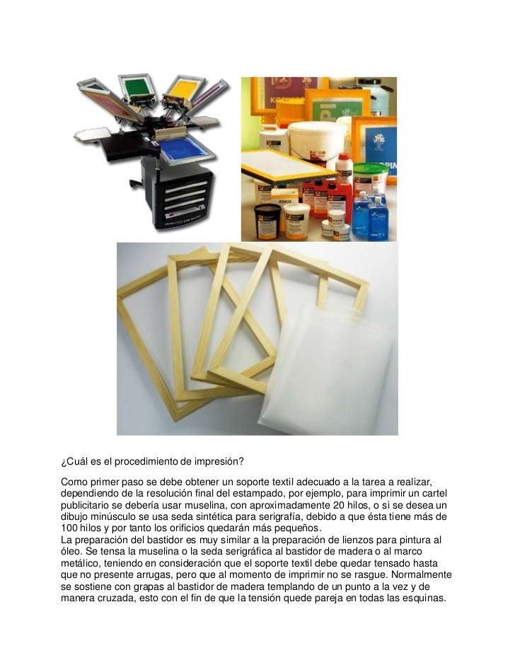 ¿Cuál es el procedimiento de impresión?Como primer paso se debe obtener un soporte textil adecuado a la tarea a realizar,d...