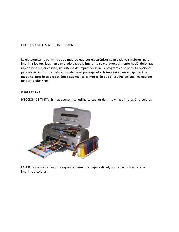 EQUIPOS Y SISTEMAS DE IMPRESIÓNLa electrónica ha permitido que muchos equipos electrónicos sean cada vez mejores, paraimpr...