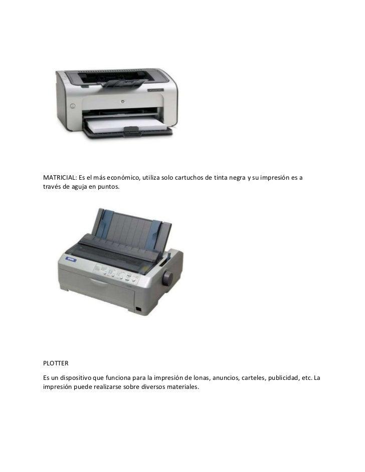 MATRICIAL: Es el más económico, utiliza solo cartuchos de tinta negra y su impresión es através de aguja en puntos.PLOTTER...