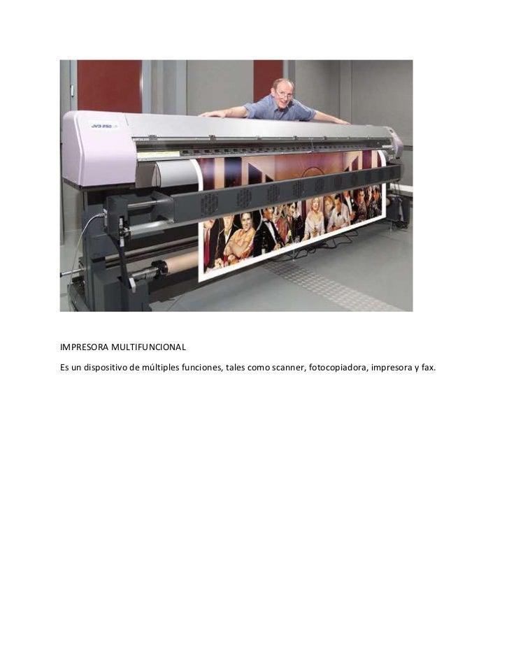 IMPRESORA MULTIFUNCIONALEs un dispositivo de múltiples funciones, tales como scanner, fotocopiadora, impresora y fax.