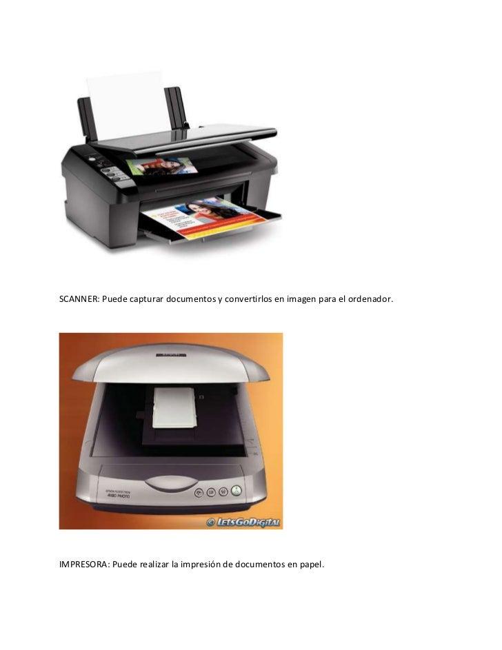 SCANNER: Puede capturar documentos y convertirlos en imagen para el ordenador.IMPRESORA: Puede realizar la impresión de do...
